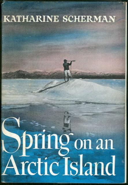 Spring on an Arctic Island by Scherman 1956 1st ed DJ