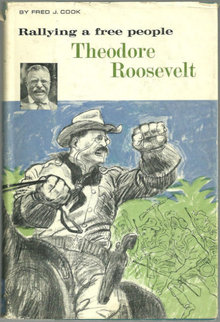 Rallying a Free People Theodore Roosevelt by Fred Cook
