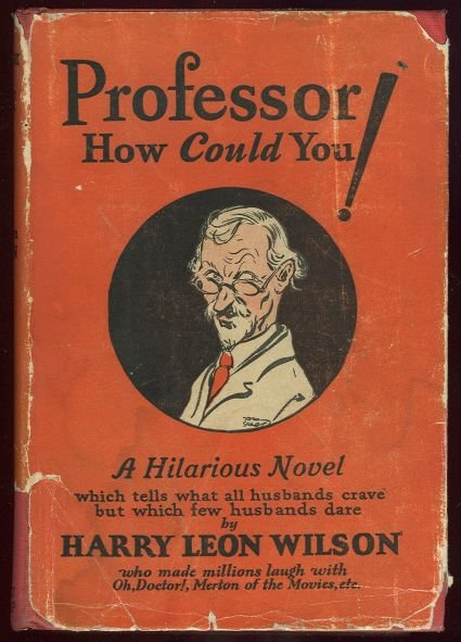 Professor How Could You by Harry Leon Wilson 1924 Humor