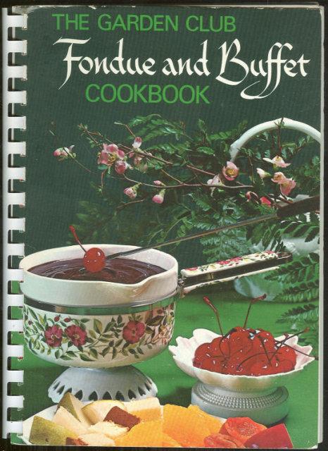 Garden Club Fondue and Buffet Cookbook 1972 Recipes