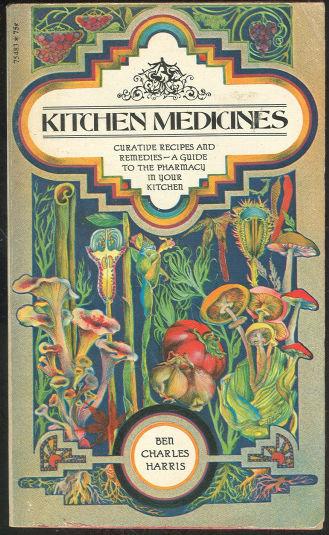 Kitchen Medicines by Ben Charles Harris 1970 Recipes