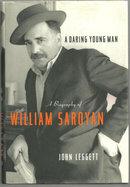 Daring Young Man by John Leggett Bio of William Saroyan