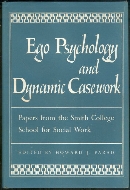 Ego Psychology and Dynamic Casework Howard Parad editor