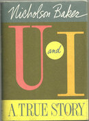U and I A True Story by Nicholson Baker 1991 1st ed DJ