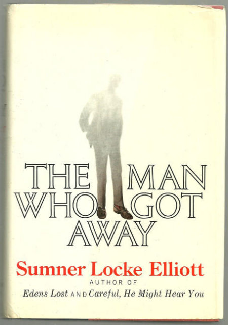 Man Who Got Away by Sumner Locke Elliott 1972 1st ed DJ