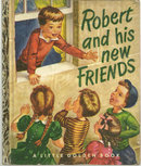 Robert and His New Friends 1951 1st ed Little Golden