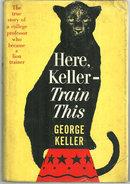 Here Keller Train This by George Keller 1961 1st ed DJ