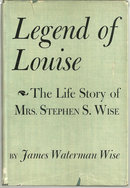 Legend of Louise the Life Story of Mrs. Stephen S. Wise