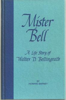 Mister Bell A Life Story of Walter D. Bellingrath 1979