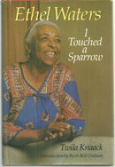 Ethel Waters, I Touched a Sparrow by Twila Knaack 1st edition