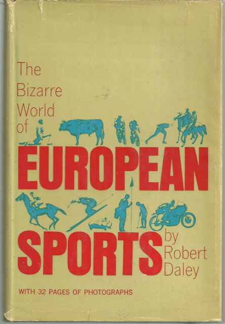 Bizarre World of European Sports by Robert Daley 1963