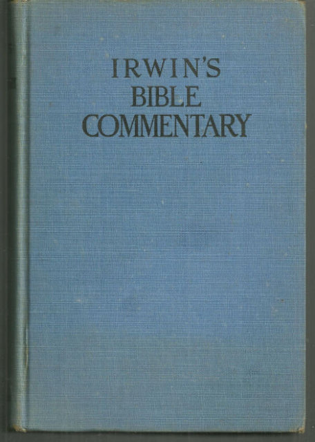 Irwin's Bible Commentary Edited by C. H. Irwin 1928