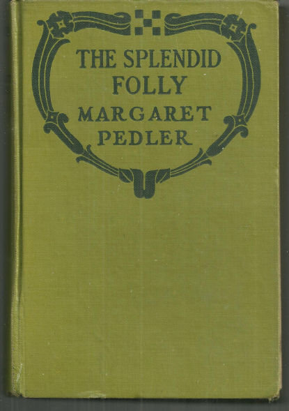 Splendid Folly by Margaret Pedler 1921 Vintage Romance