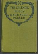 Splendid Folly by Margaret Pedler 1921 Vintage Romance