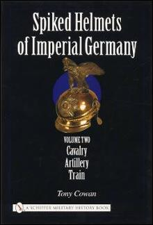 Spiked Helmets of Imperial Germany Vol 2 by: Tony Cowan