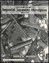 Imperial Japanese Handguns 1893-1945 by: James Brown