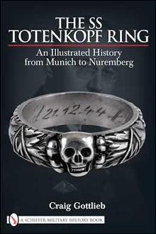 The SS Totenkopf Ring: From Munich to Nuremberg by: Craig Gottlieb