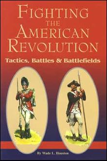 Fighting The American Revolution by: Wade Houston