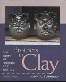 Brothers in Clay: Georgia Folk Pottery by: John Burrison