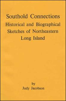 Southold Connections: Historical and Biographical Sketches of Northeastern Long Island (Genealogy) by: Judy Jacobson