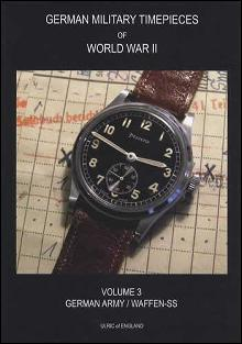 German Military Timepieces of WWII Vol 3: German Army / Waffen-SS