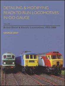 British Diesel & Electric Locomotives, 1955-2008 Vol. 1 (Detailing & Modifying OO Gauge) by: George Dent