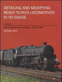 British Steam Locomotives, 1948-1968 Vol. 2 (Detailing & Modifying in OO Gauge) by: George Dent