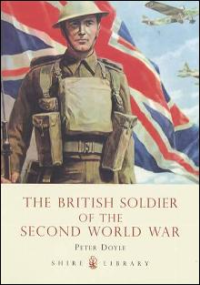 The British Soldier of the Second World War by: Peter Doyle