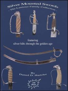 Silver Mounted Swords: The Lattimer Family Collection (Hilts) by: Daniel Hartzler