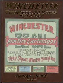 Winchester Two-Piece .22 (Cartridge) Boxes, 1873 to 1927 by: Richard Rains