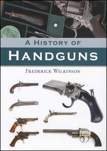 A History of Handguns by: Frederick Wilkinson