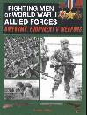 Fighting Men of World War II Allied Forces: Uniforms, Equipment & Weapons by: David Miller