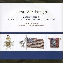 Lest We Forget: Masterpieces of Patriotic Jewelry and Military Decorations by: Judith Price