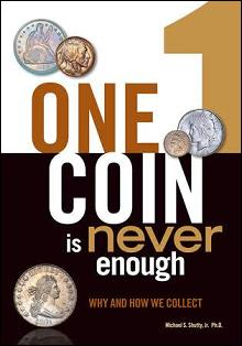 One Coin is Never Enough: Why and How We Collect by: Michael S. Shutty, Jr. Ph.D.