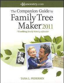 The Companion Guide to Family Tree Maker 2011 by: Tana L. Pederson