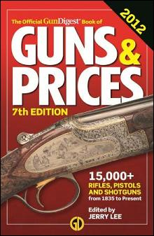 The Official Gun Digest Book of Guns & Prices 2012 by: Jerry Lee