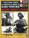 Fighting Men of World War II Axis Forces: Uniforms, Equipment and Weapons by: David Miller