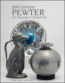 20th Century Pewter: Art Nouveau to Modernism by: Paul Carter Robinson