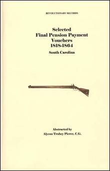 Selected Final Pension Payment Vouchers 1818-1864 South Carolina by: Alycon Trubey Pierce