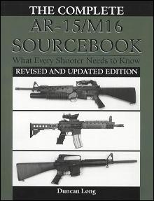 The Complete AR-15/M16 Sourcebook: What Every Shooter Needs to Know (Revised and Updated Edition) by: Duncan Long