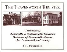 The Leavenworth Register: A Collection of Historically & Architecturally Significant Residences of Leavenworth, Kansas, Fort L