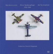 My (Antique) Toy Airplanes 1910-1960: Collection of Patrick Despature