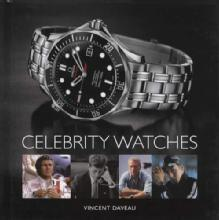 Celebrity Watches (Luxury Watches Worn by Famous Individuals) by: Vincent Daveau