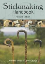 Stickmaking Handbook, Revised Edition (Walking Sticks & Canes How-To Guide) by: Andrew Jones, Clive George
