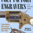 Colt Factory Engravers of the Nineteenth Century by: Herbert G. Houze