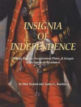 Insignia of Independence: Military Buttons, Accoutrement Plates, & Gorgets of the American Revolution by: Don Troiani & James