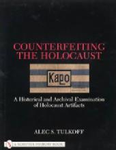 Counterfeiting the Holocaust by: Alec S. Tulkoff