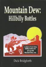Mountain Dew: Hillbilly Bottles by: Dick Bridgeforth