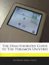 The Unauthorized Guide to the Pokemon Universe by: Holly Simon
