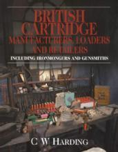 British Cartridge Manufacturers, Loaders and Retailers by: C W Harding